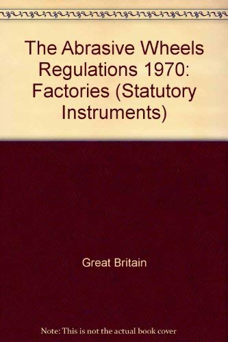 9780110005355: The Abrasive Wheels Regulations 1970: Factories (Statutory Instruments)