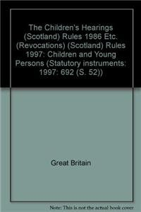 9780110555553: The Children's Hearings (Scotland) Rules 1986 Etc. (Revocations) (Scotland) Rules 1997: Children and Young Persons (Statutory instruments: 1997: 692 (S. 52))
