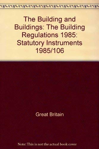 9780110570662: The Building and Buildings: The Building Regulations 1985: Statutory Instruments 1985/106