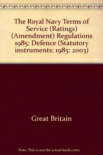 9780110580036: The Royal Navy Terms of Service (Ratings) (Amendment) Regulations 1985: Defence (Statutory instruments: 1985: 2003)