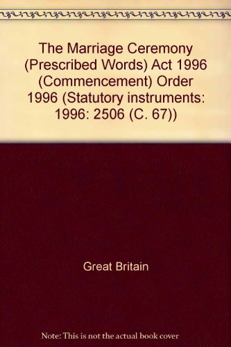 9780110630786: The Marriage Ceremony (Prescribed Words) Act 1996 (Commencement) Order 1996 (Statutory instruments: 1996: 2506 (C. 67))