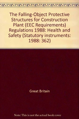 9780110863627: The Falling-Object Protective Structures for Construction Plant (EEC Requirements) Regulations 1988: Health and Safety (Statutory instruments: 1988: 362)