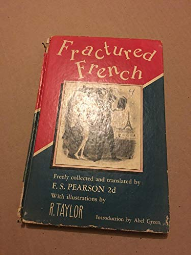 Fractured French; Freely Collected and Translated by ...: F.S. Pearson 2d