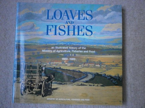 9780112428237: Loaves and Fishes: An Illustrated History of the Ministry of Agriculture, Fisheries and Food, 1889-1989