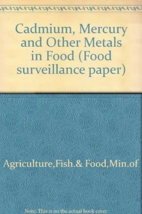 9780112430421: Cadmium, Mercury and Other Metals in Food: The Fifty-Third Report of the Steering Group on Chemical Aspects of Food Surveillance. (Food Surveillance Paper)