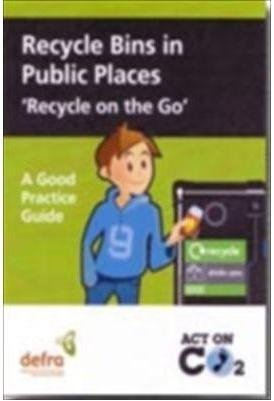 Recycle bins in public places: 'recycle on the go': A Voluntary Code of Practice and Good...