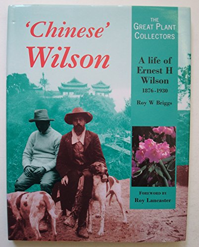 9780112500179: Chinese Wilson: A Life of Ernest H Wilson 1876-1930 (The Great Plant Collectors)