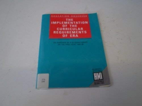9780112707356: The Implementation of the Curricular Requirements of ERA: An Overview by H.M.Inspectorate on the First Year, 1989-90 (Education Observed)
