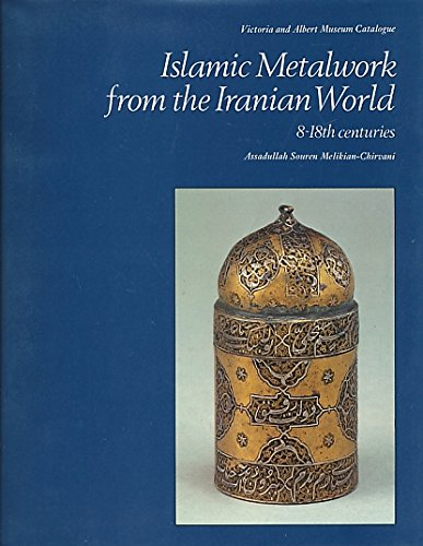 9780112902522: Islamic Metalwork from the Iranian World, 8th-18th Centuries (Victoria & Albert Museum Catalogues)