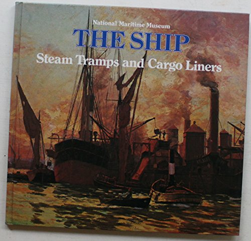 Steam Tramps And Cargo Liners 1850 -1950.: National Maritime Museum.
