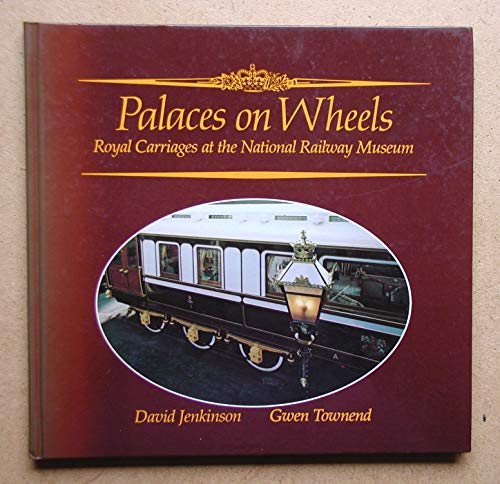 Palaces on Wheels: Royal Carriages at the National Railway Museum.: JENKINSON, David amd TOWNEND, ...