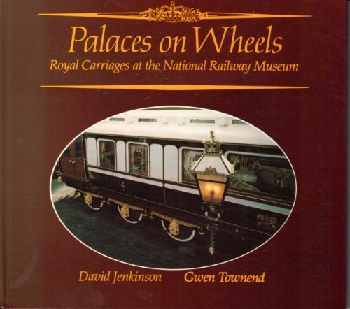 Palaces on wheels: Royal carriages at the National Railway Museum (9780112903666) by David Jenkinson; Gwen Townend