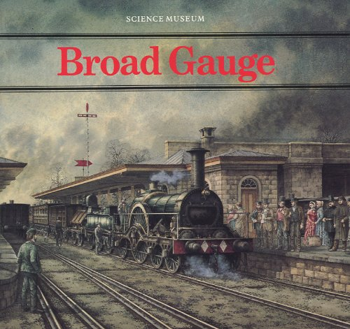 9780112904373: Broad Gauge: Account of the Origins and Development of the Great Western Broad Gauge System with a Glance at Broad Gauges in Other Lands