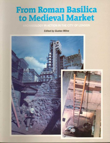 9780112904465: From Roman Basilica to Medieval Market Archaeology: Archaeology in Action in the City of London