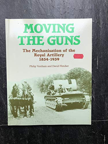 9780112904779: Moving the Guns: The Mechanization of the Royal Artillery, 1854-1939