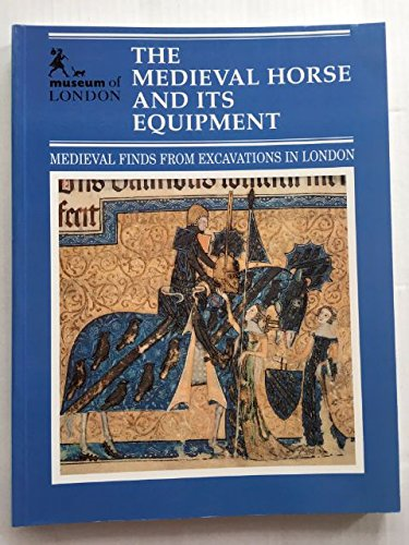 9780112904854: The Medieval Horse and Its Equipment C. 1150-C. 1450 (Medieval Finds from Excavations in London)