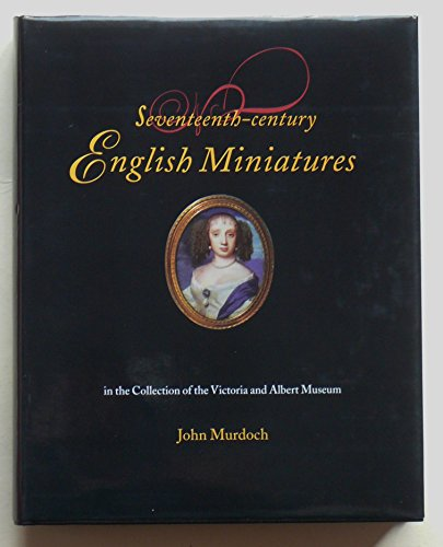 9780112904984: Seventeenth-century English Miniatures in the Collection of the Victoria and Albert Museum