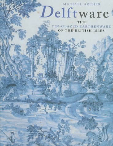 9780112904991: Delftware: The Tin-Glazed Earthenware of the British Isles : A Catalogue of the Collection in the Victoria and Albert Museum