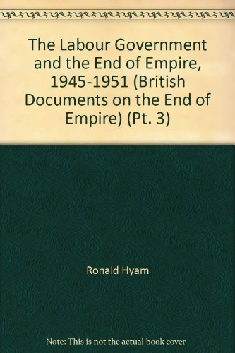 9780112905233: The Labour Government and the End of Empire, 1945-51: Strategy, Politics and Constitutional Change Pt. 3 (British Documents on the End of Empire Series A)