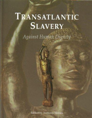 TRANSATLANTIC SLAVERY - AGAINST HUMAN DIGNITY: Tibbles, Anthony (ed)