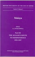 9780112905424: Malaya: The Alliance Route to Independence, 1953-1957 (British Documents on the End of Empire Series, Series B, Volume 3) (Pt. 3)
