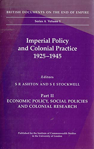 9780112905516: Imperial Policy and Colonial Practice, 1925-45: Economic Policy, Social Policies and Colonial Research Pt. 2 (British Documents on the End of Empire Series A)