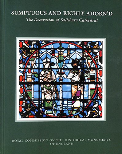 9780113000968: Sumptuous and Richly Adorn'd: The Decoration of Salisbury Cathedral: Sumptuous and Richly Adorned (Royal Commission on the Historical Monuments of England)