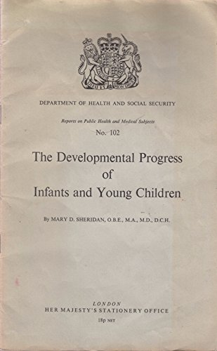 The developmental progress of infants and young children, (Reports on public health and medical subjects, no. 102) (9780113200351) by Mary D Sheridan