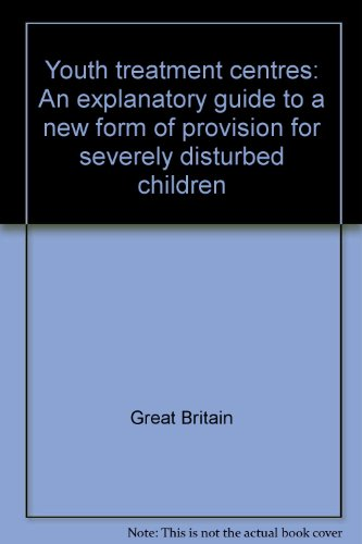 9780113204236: Youth treatment centres: An explanatory guide to a new form of provision for severely disturbed children
