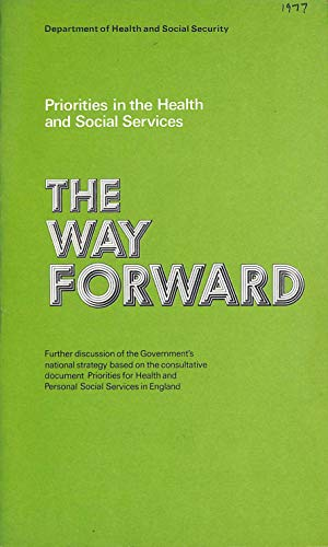 9780113206766: Priorities in the Health and Social Services - The Way Forward: Further Discussion of the Government's National Strategy Based on the Consultative ... and Personal Social Services in England