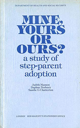 9780113208357: Mine, Yours, or Ours?: A Study of Step-Parent Adoption
