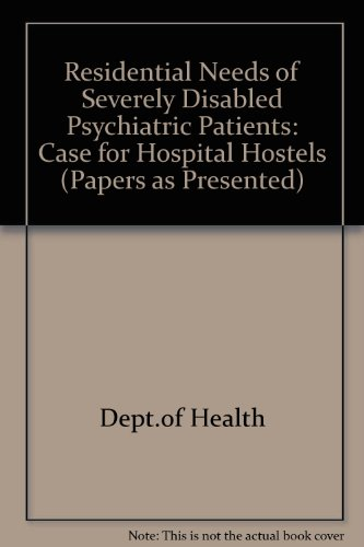 Residential Needs for Severely Disabled Psychiatric Patients: The Case for Hospital Hostels: Young,...