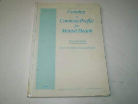 Creating a Common Profile for Mental Health: Griffiths, Sian; Wylie, Ian; Jenkins, Rachel (eds.)