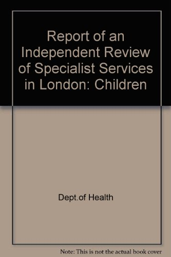 9780113216130: Report of an Independent Review of Specialist Services in London: Children