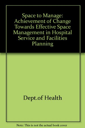 9780113216185: Space to Manage: Achievement of Change Towards Effective Space Management in Hospital Service and Facilities Planning