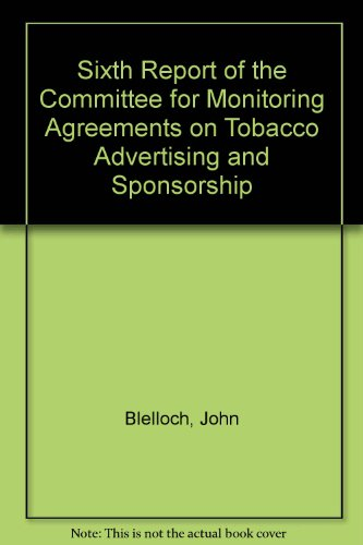 Sixth Report of the Committee for Monitoring Agreements on Tobacco Advertising and Sponsorship: ...