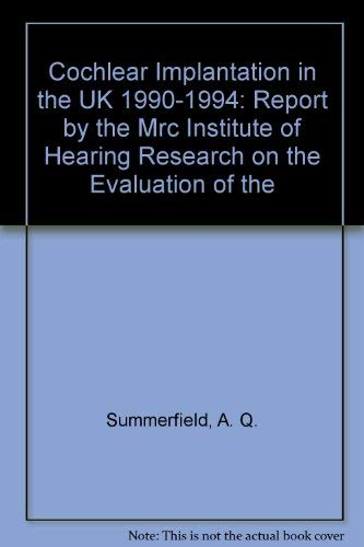 Cochlear Implantation in the UK, 1990-94: Main Report by the MRC Institute of Hearing Research on ...