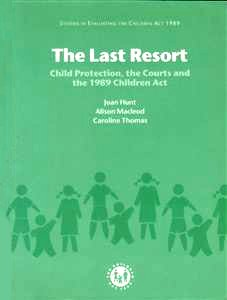 9780113221196: The Last Resort: Child Protection, the Courts and the 1989 Children Act (Studies in Evaluating the Children Act 1989)
