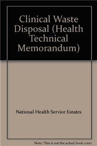 9780113221592: Clinical Waste Disposal/Treatment Technologies: Alternatives to Incineration (Health Technical Memorandum)