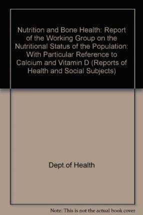 9780113222629: Nutrition and Bone Health: Report of the Working Group on the Nutritional Status of the Population: With Particular Reference to Calcium and Vitamin D (Reports of Health and Social Subjects)