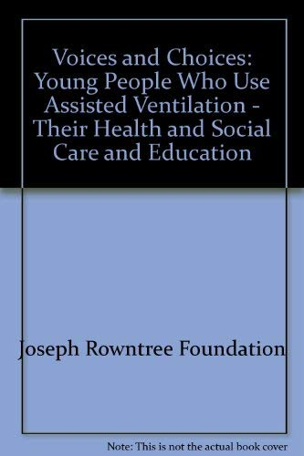 9780113222797: Voices and Choices: Young People Who Use Assisted Ventilation - Their Health and Social Care and Education
