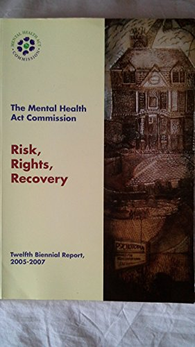 9780113228072: Risk, rights, recovery: the Mental Health Act Commission twelfth biennial report 2005-2007