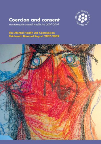 9780113228362: Coercion and consent: monitoring the Mental Health Act 2007-2009, MHAC thirteenth biennial report 2007-2009 (The Mental Health Act Commission Thirteenth Biennial Report 2007-2009)