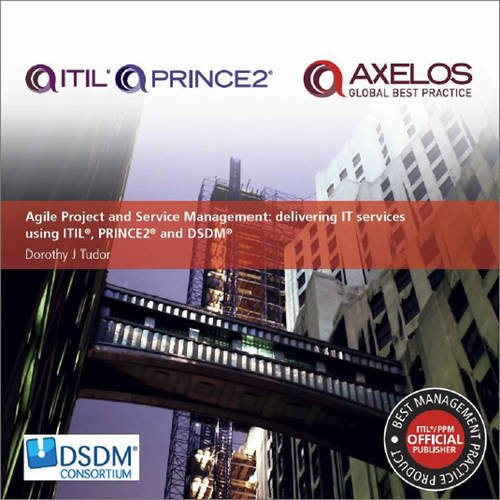 9780113314898: Agile Project and Service Management: Delivering it Services Using PRINCE2, ITIL and DSDM Atern