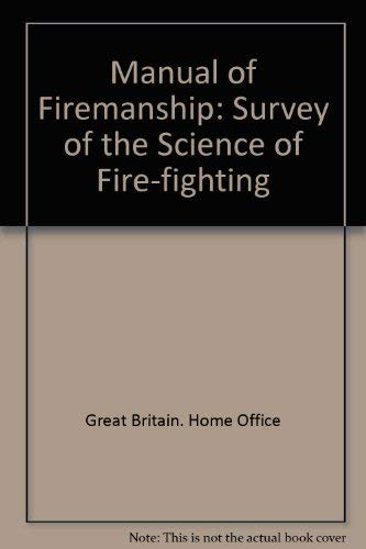 9780113405671: Manual of Firemanship: A Survey of the Science of Firefighting