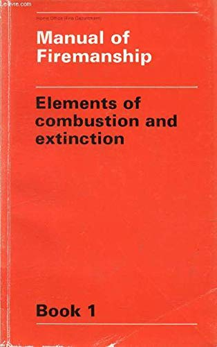 9780113405817: Manual of Firemanship: Elements of Combustion and Extinction Bk. 1: Survey of the Science of Fire-fighting