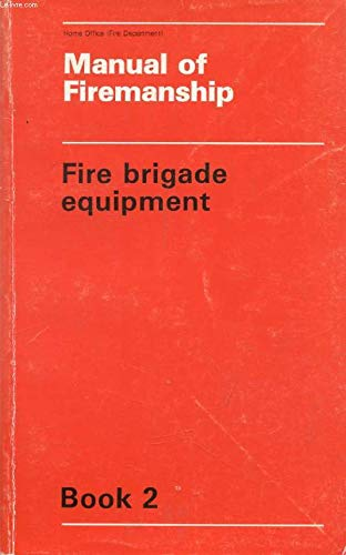 9780113405824: Manual of Firemanship: Fire Brigade Equipment Bk. 2: Survey of the Science of Fire-fighting