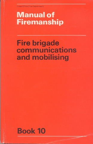 9780113405909: Manual of Firemanship: Fire Brigade Communications and Mobilising Bk. 10: Survey of the Science of Fire-fighting