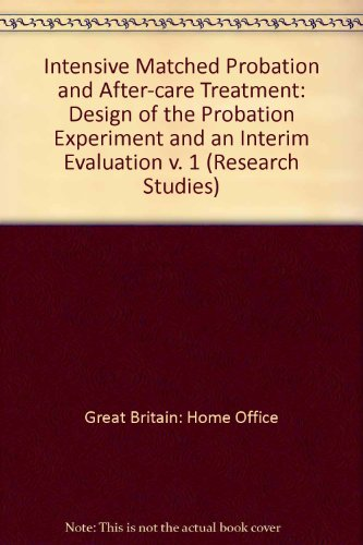 9780113406647: Intensive Matched Probation and After-care Treatment: Design of the Probation Experiment and an Interim Evaluation v. 1 (Research Studies)