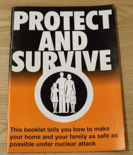 9780113407286: Protect and Survive: How To Make Your Home And Your Family As Safe As Possible Under Nuclear Attack